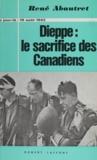 René Abautret et Pierre Duplot - Dieppe : le sacrifice des canadiens - 19 août 1942.