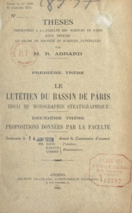 René Abrard - Le lutétien du bassin de Paris - Essai de monographie statigraphique. Thèses présentées à la Faculté des sciences de Paris pour obtenir le grade de Docteur ès sciences naturelles.