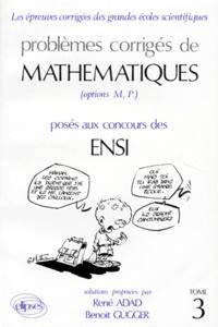 PROBLEMES CORRIGES DE MATHEMATIQUES. Tome 3, Posés aux concours des ENSI (Options M, P) - René Adad |