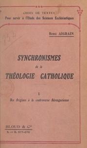René Aigrain - Synchronismes de la théologie catholique en tableaux synoptiques... [Texte impri (1). Des origines à la controverse bérengarienne - Suivi d'une table alphabétique.