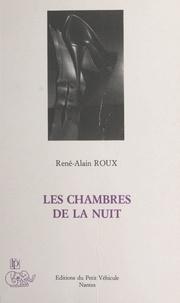 René Alain Roux - Les chambres de la nuit.