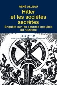 René Alleau - Hitler et les sociétés secrètes - Enquête sur les sources occultes du nazisme.