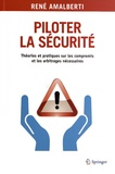 René Amalberti - Piloter la sécurité - Théories et pratiques sur les compromis et les arbitrages nécessaires.