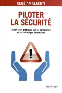 Piloter la sécurité- Théories et pratiques sur les compromis et les arbitrages nécessaires - René Amalberti |
