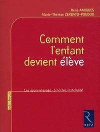 René Amigues et Marie-Thérèse Zerbato-Poudou - Comment l'enfant devient élève - Les apprentissages à l'école maternelle.