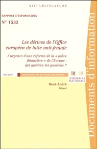 """René André - Les dérives de l'Office européen de lutte anti-fraude - L'urgence d'une réforme de la """"police financière"""" de l'Europe : qui gardera les gardiens?."""