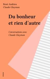 René Andrieu - Du Bonheur et rien d'autre - Conversations avec Claude Glayman.