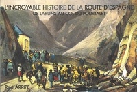 René Arripe - L'incroyable histoire de la route d'Espagne - De Laruns au col du Pourtalet.
