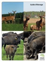 René Aubé et Pierre Gauthier - Guide d'élevage - Les grands gibiers domestiques - Cerf rouge, wapiti, bison, sanglier.