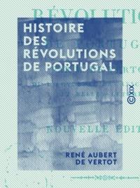 René Aubert Vertot (de) - Histoire des révolutions de Portugal.
