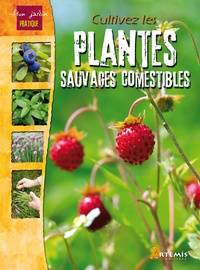 René Auburn et Didier Magnan - Cultivez les plantes sauvages et comestibles.