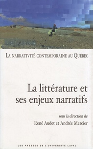 René Audet et Andrée Mercier - La narrativité contemporaine au Québec - Volume 1, La littérature et ses enjeux narratifs.