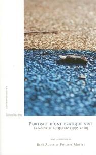 René Audet et Philippe Mottet - Portrait d'une pratique vive - La nouvelle au Québec (1995-2010).