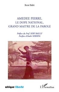 René Babi - Amédée Pierre, le Dopé national, grand maître de la parole.