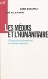 René Backmann et Rony Brauman - Les médias et l'humanitaire.