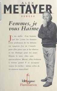René Badache et Alex Métayer - Femme, je vous Haime.