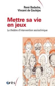 René Badache et Vincent de Gaulejac - Mettre sa vie en jeux - Le théâtre d'intervention socioclinique.