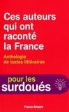 René Bady et J Chevalier - Ces auteurs qui ont raconté la France - Anthologie de textes littéraires.