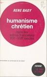 René Bady - Les lettres chrétiennes (2) - Humanisme chrétien dans les lettres françaises, XVIe-XVIIe siècles.