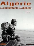 René Bail - Algérie - Les combattants des djebels.