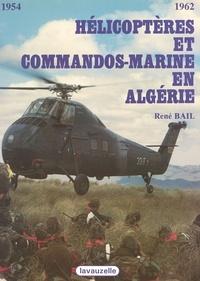 René Bail - Hélicoptères et commandos-marine en Algérie.