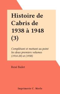 René Bailet - Histoire de Cabris de 1938 à 1948 (3) - Complétant et mettant au point les deux premiers volumes (1914-20) et (1938).