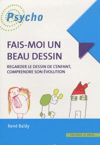 René Baldy - Fais-moi un beau dessin - Regarder le dessin de l'enfant, comprendre son évolution.