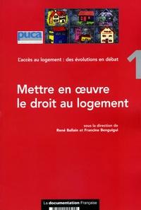 René Ballain et Francine Benguigui - Mettre en oeuvre le droit au logement - Volume 1 L'accès au logement : des évolutions en débat.