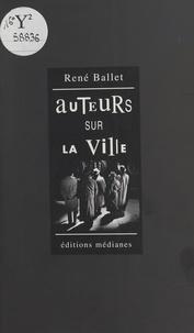 René Ballet - Auteurs sur la ville : essai-roman.