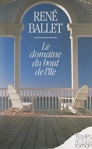 René Ballet - Le domaine du bout de l'île.