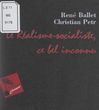 René Ballet et Christian Petr - Le réalisme socialiste, ce bel inconnu.