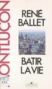René Ballet - Montluçon : bâtir la vie.