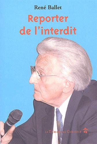 René Ballet - Reporter de l'interdit.