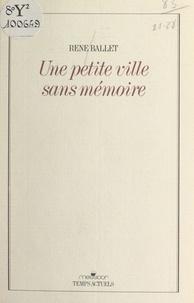 René Ballet - Une petite ville sans mémoire.