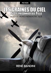 Les graines du ciel- Pilote prisonnier des Fells - René Bandini |