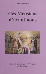 René Barbaud - Ces Meusiens d'avant nous.