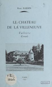 René Barbin - Le château de la Villeneuve - Vallière, Creuse.