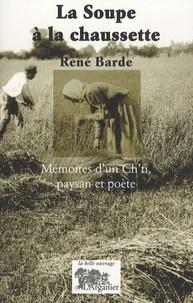 René Barde - La soupe à la chaussette - Mémoires d'un Ch'ti, paysan et poète.