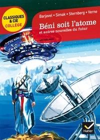 René Barjavel et Clifford D. Simak - Béni soit l'atome et autres nouvelles du futur.