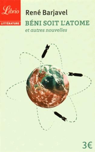René Barjavel - Béni soit l'atome et autres nouvelles.