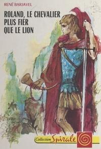 René Barjavel et Jacques Pecnard - Roland, le chevalier plus fier que le lion.