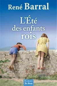 René Barral - L'été des enfants rois.