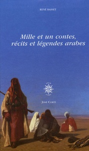 René Basset - Mille et un contes, récits et légendes arabes en 2 volumes - Anthologie établie par René Basset (1924-1926).