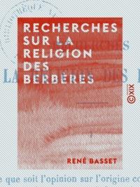 René Basset - Recherches sur la religion des Berbères.