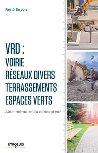 René Bayon - V.R.D. : voirie - réseaux divers - terrassements - espaces verts - Aide-mémoire du concepteur.