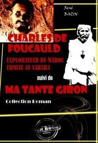 René Bazin - Charles de Foucauld : explorateur du Maroc, ermite au Sahara (suivi de Ma tante Giron) - édition intégrale.