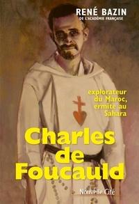 René Bazin - Charles de Foucauld - Explorateur du Maroc, ermite au Sahara.
