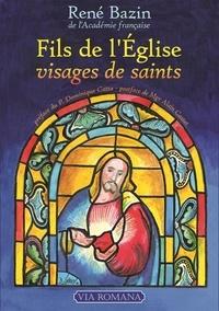René Bazin - Fils de l'Eglise, visages de saints.
