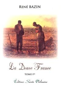 René Bazin - La Douce France - Tome 1.