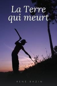 René Bazin - La Terre qui Meurt - Premium Ebook.